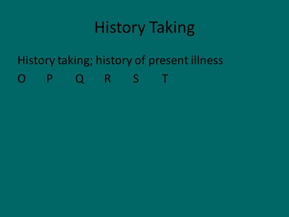 History Taking History taking; history of present illness O P Q R S T
