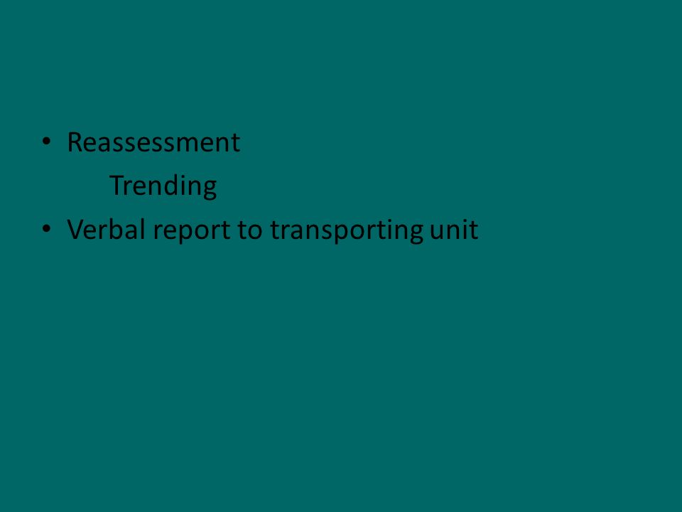 Reassessment Trending Verbal report to transporting unit