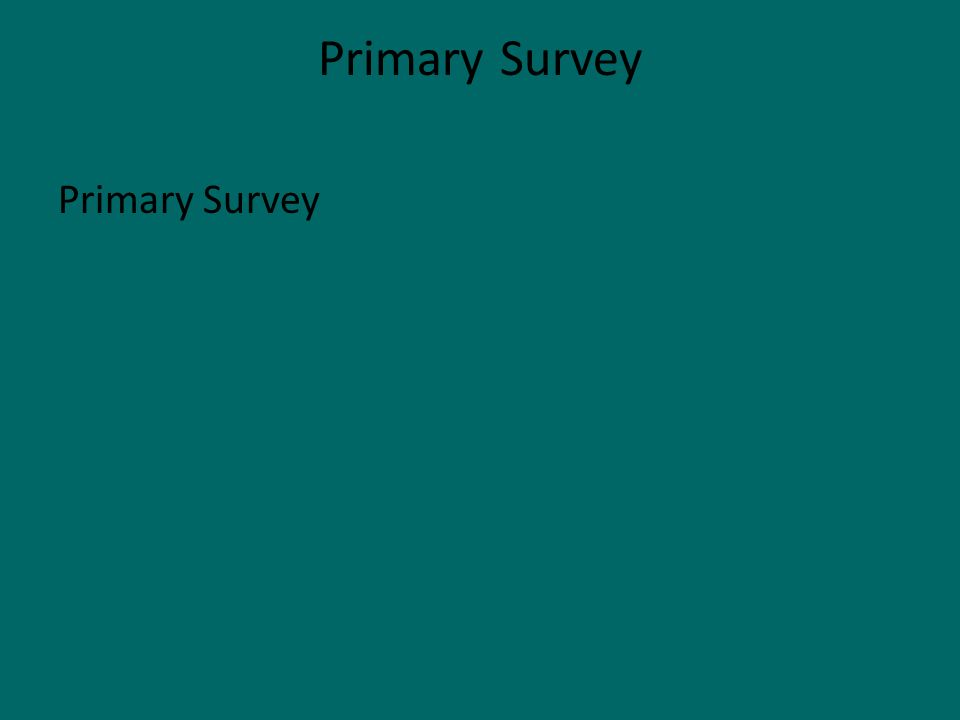 Primary Survey Primary Survey
