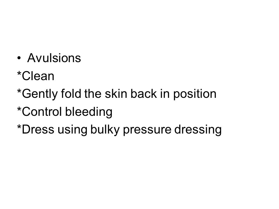 Avulsions*Clean.*Gently fold the skin back in position.