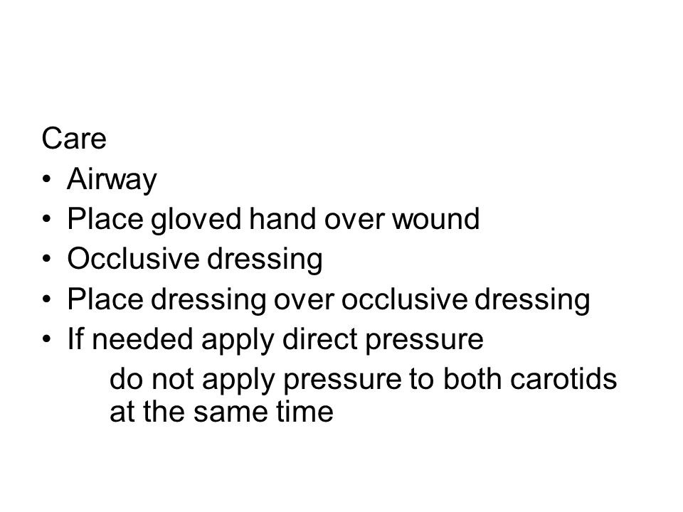 CareAirway. Place gloved hand over wound. Occlusive dressing. Place dressing over occlusive dressing.