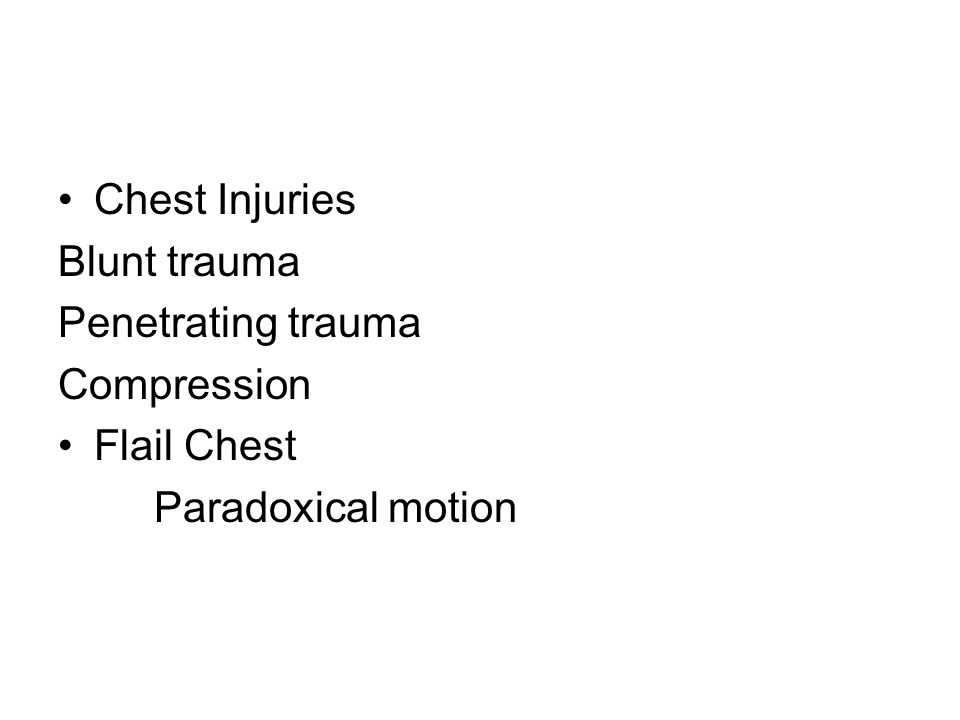 Chest Injuries Blunt trauma Penetrating trauma Compression Flail Chest Paradoxical motion