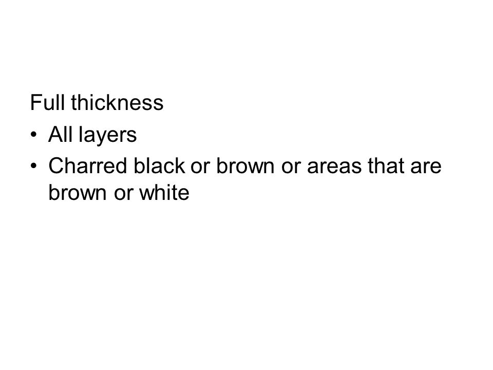 Full thickness All layers Charred black or brown or areas that are brown or white