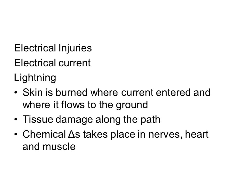 Electrical InjuriesElectrical current. Lightning. Skin is burned where current entered and where it flows to the ground.