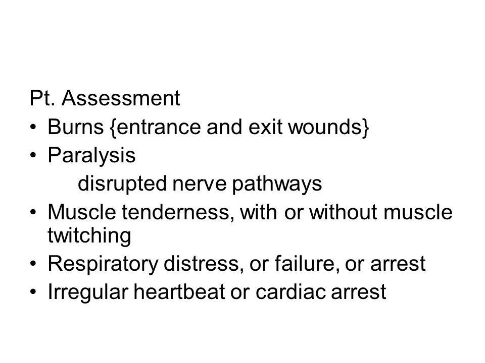 Pt. AssessmentBurns {entrance and exit wounds} Paralysis. disrupted nerve pathways. Muscle tenderness, with or without muscle twitching.