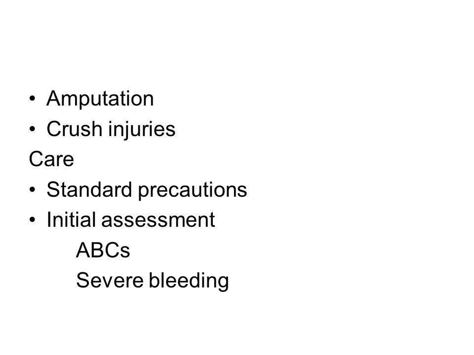Amputation Crush injuries Care Standard precautions Initial assessment ABCs Severe bleeding