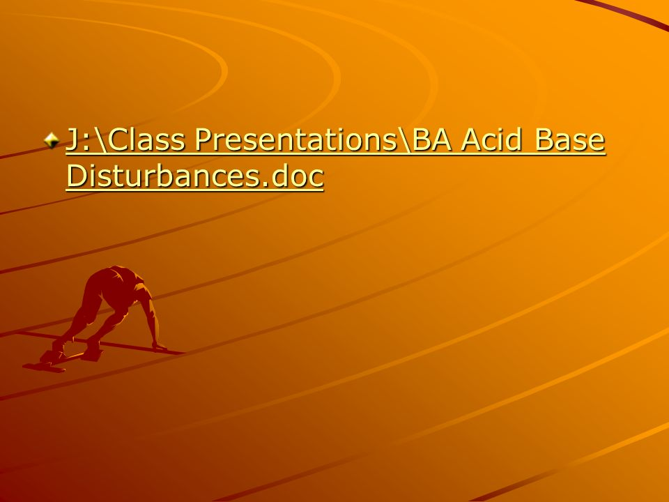 J:\Class Presentations\BA Acid Base Disturbances.doc