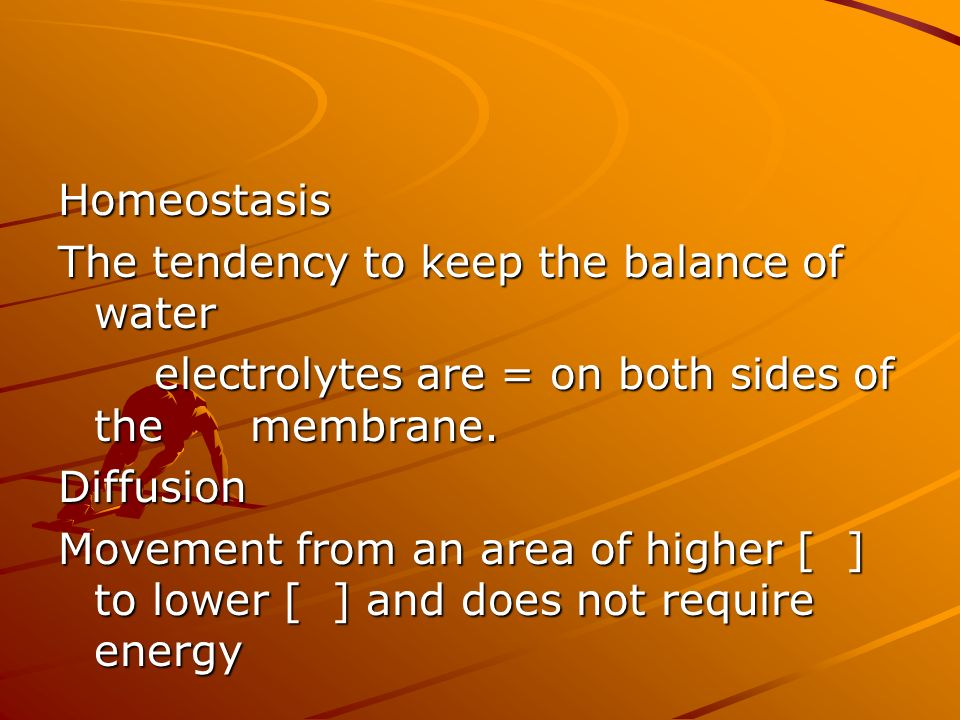 Homeostasis The tendency to keep the balance of water. electrolytes are = on both sides of the membrane.