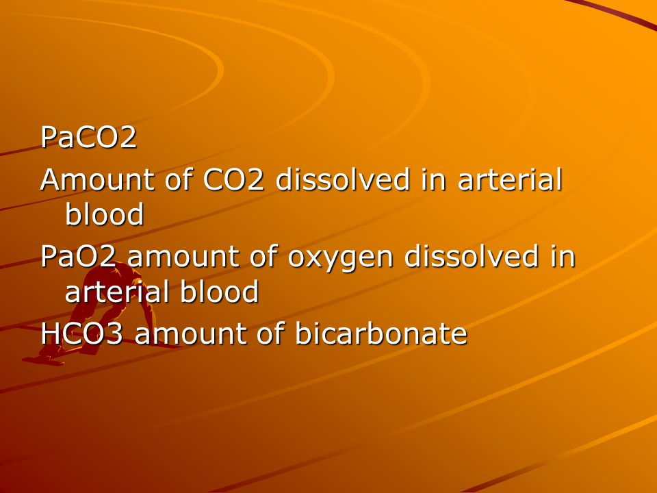 PaCO2 Amount of CO2 dissolved in arterial blood. PaO2 amount of oxygen dissolved in arterial blood.