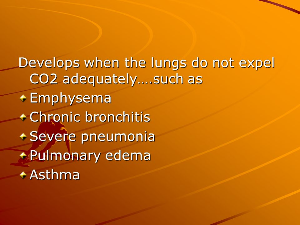 Develops when the lungs do not expel CO2 adequately….such as