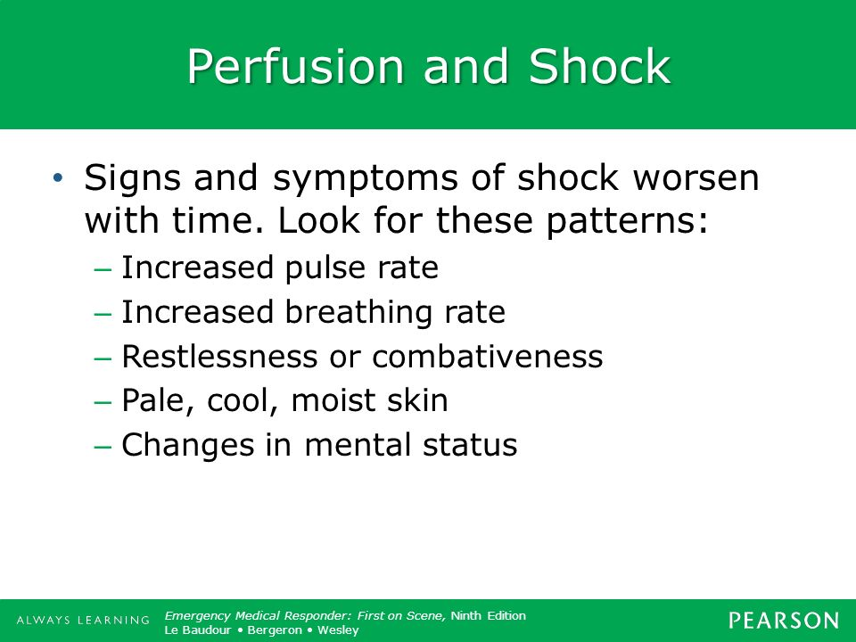 Perfusion and Shock Signs and symptoms of shock worsen with time. Look for these patterns: Increased pulse rate.