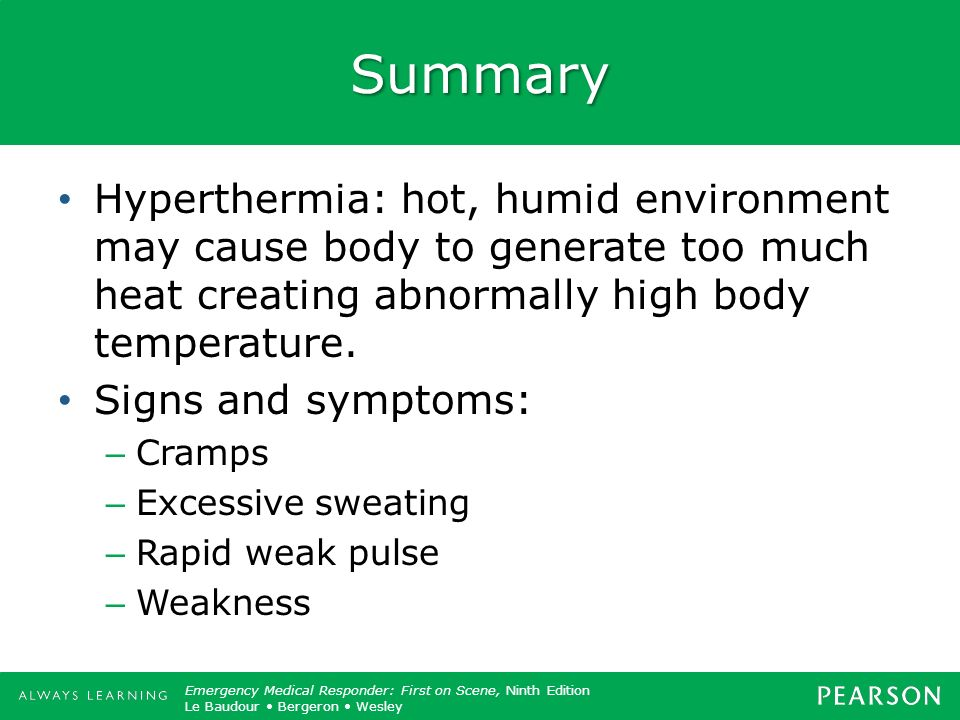Summary Hyperthermia: hot, humid environment may cause body to generate too much heat creating abnormally high body temperature.