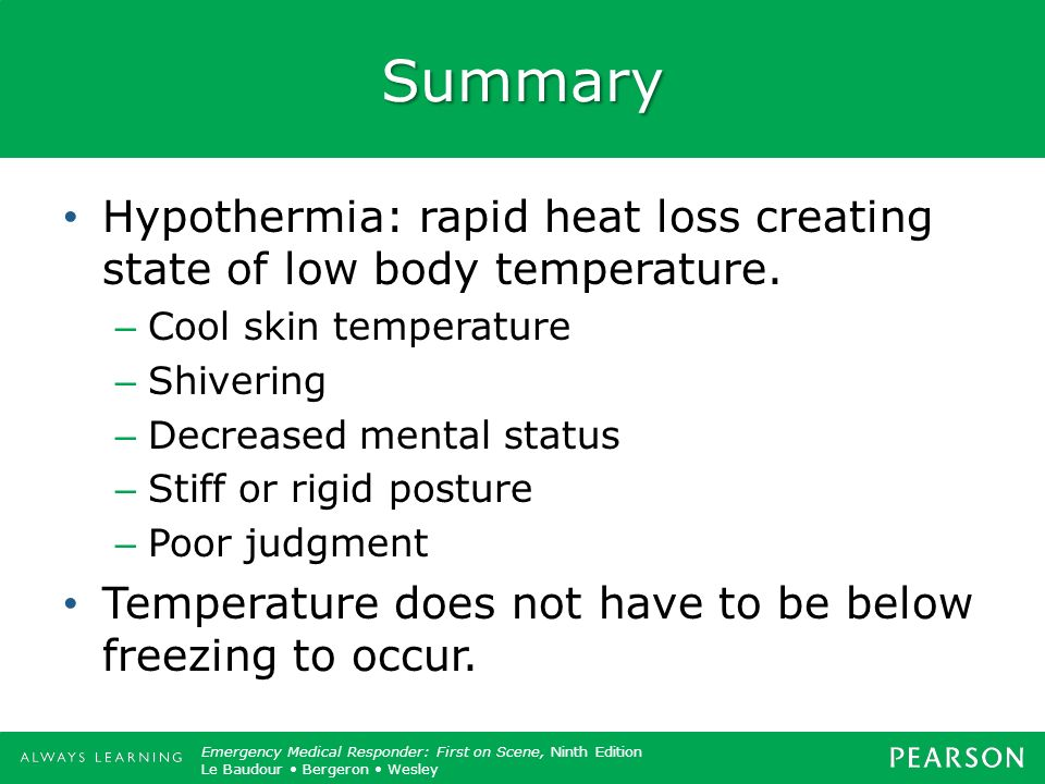 Summary Hypothermia: rapid heat loss creating state of low body temperature. Cool skin temperature.