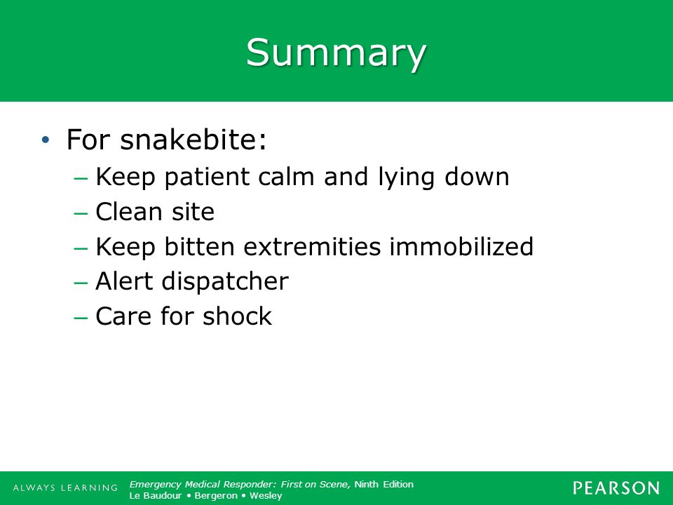 Summary For snakebite: Keep patient calm and lying down Clean site