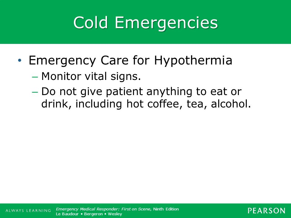 Cold Emergencies Emergency Care for Hypothermia Monitor vital signs.