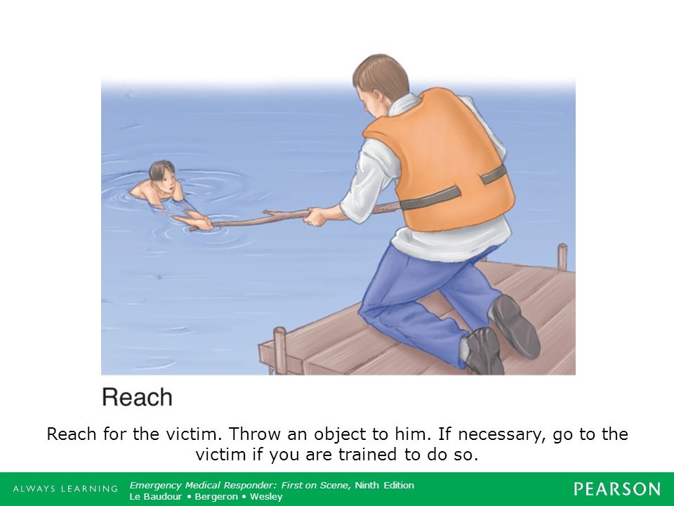 Reach for the victim. Throw an object to him