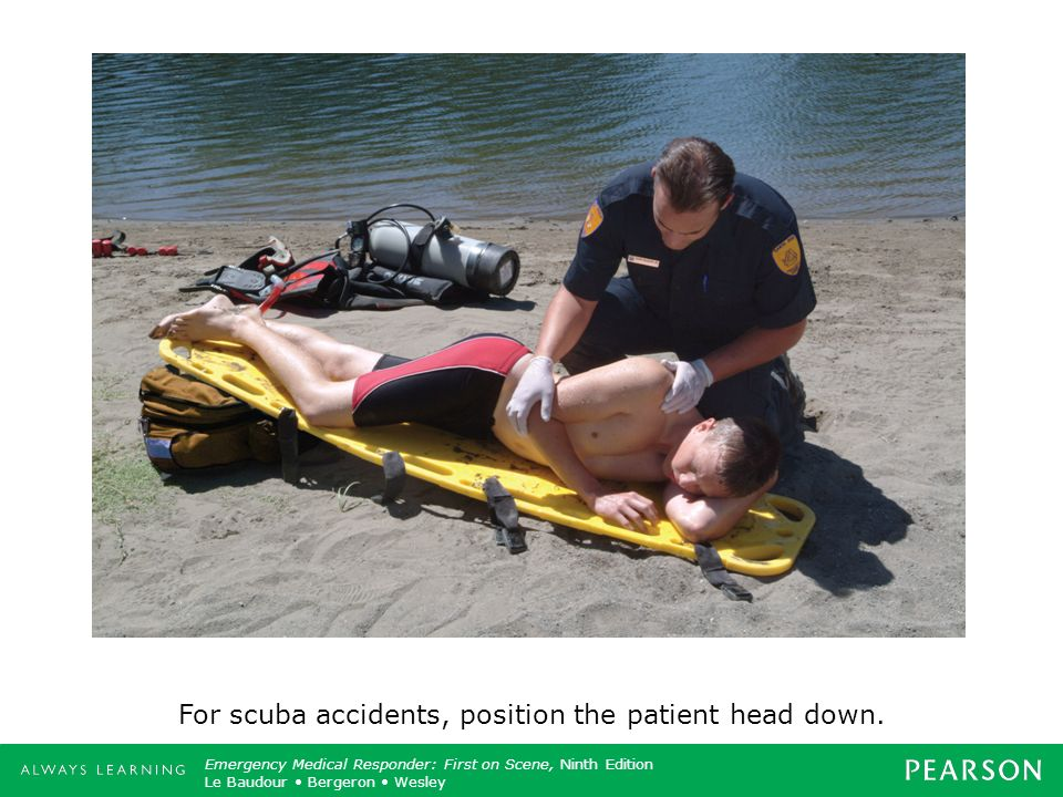 For scuba accidents, position the patient head down.