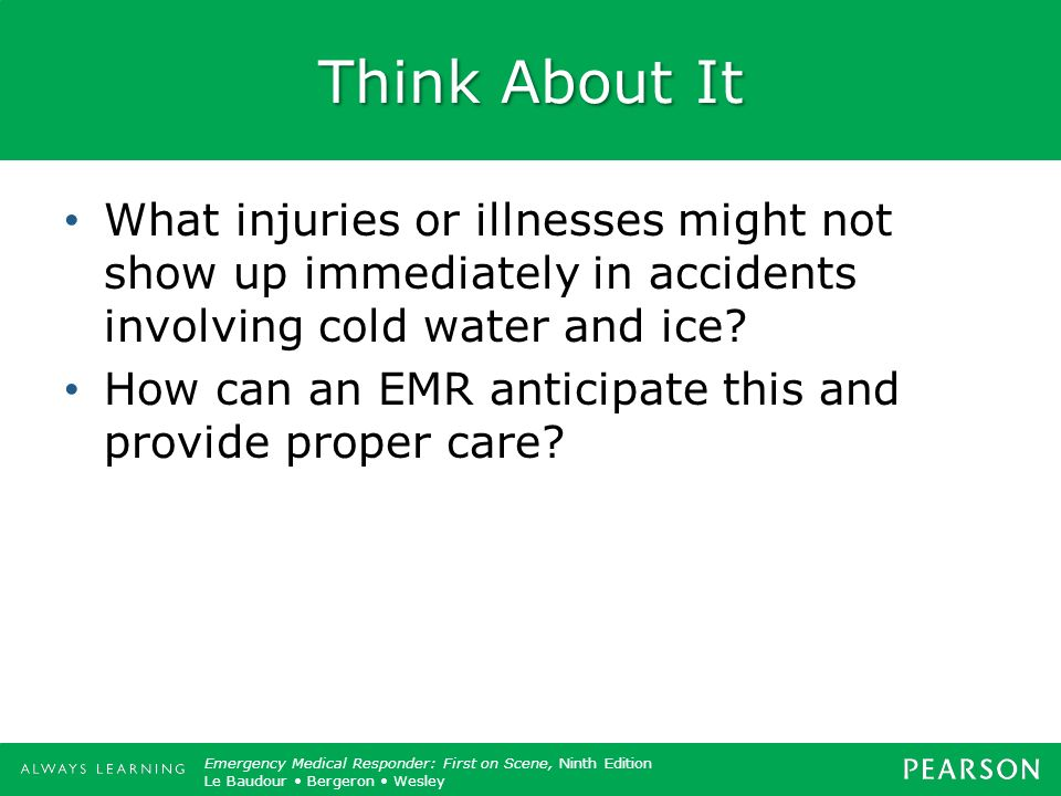 Think About It What injuries or illnesses might not show up immediately in accidents involving cold water and ice