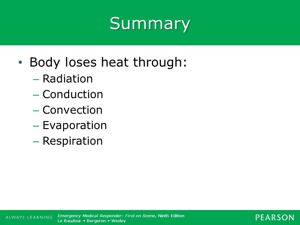 Summary Body loses heat through: Radiation Conduction Convection