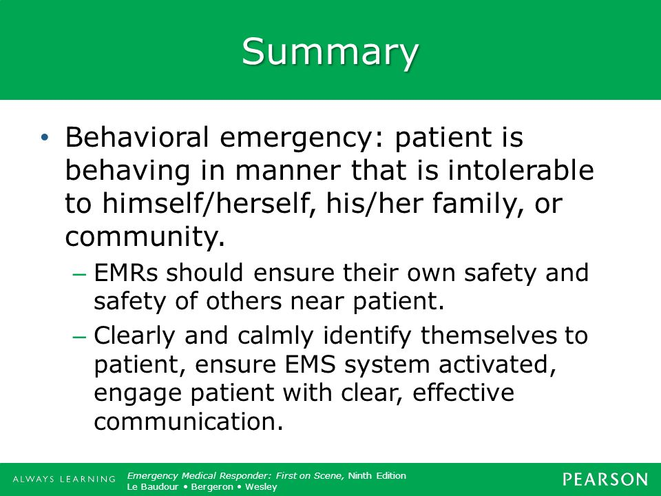 Summary Behavioral emergency: patient is behaving in manner that is intolerable to himself/herself, his/her family, or community.