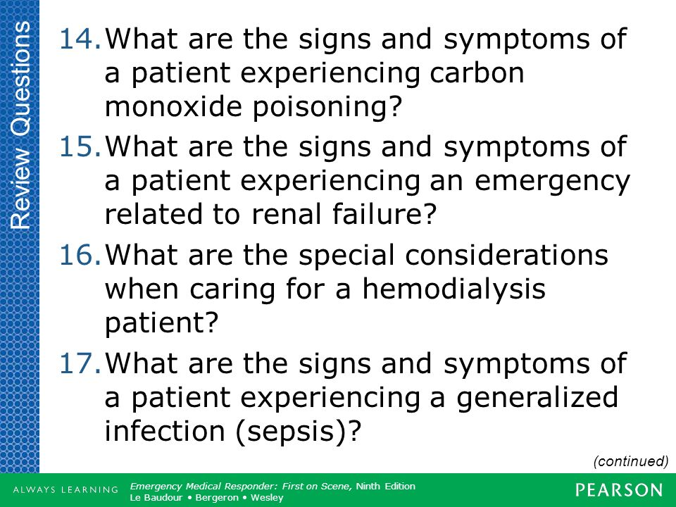Review Questions What are the signs and symptoms of a patient experiencing carbon monoxide poisoning