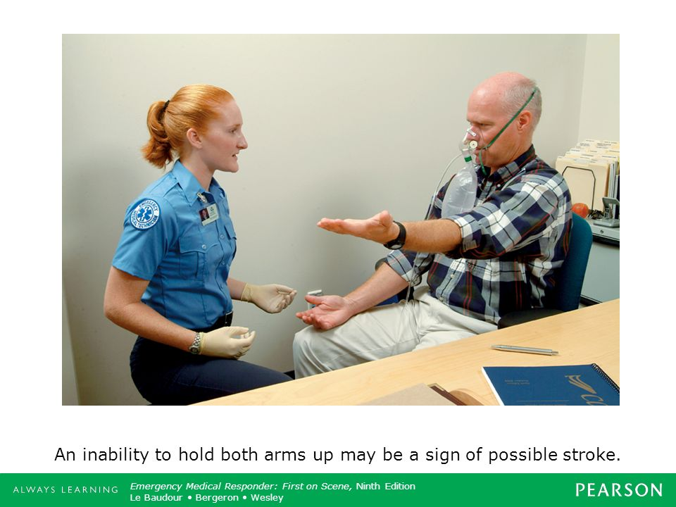 An inability to hold both arms up may be a sign of possible stroke.
