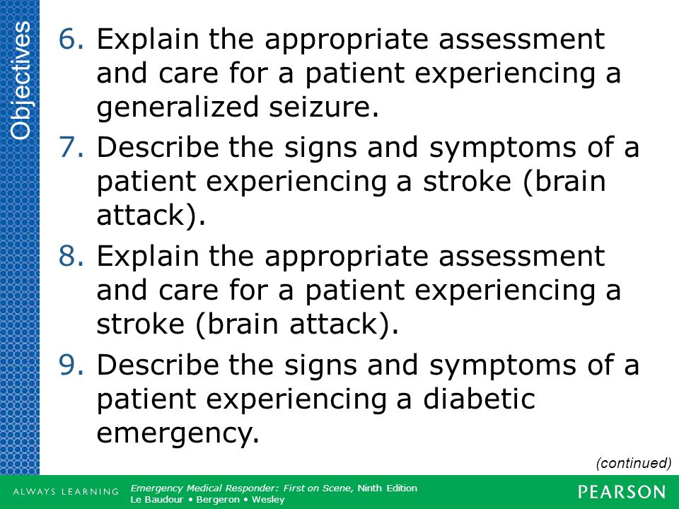 Objectives Explain the appropriate assessment and care for a patient experiencing a generalized seizure.