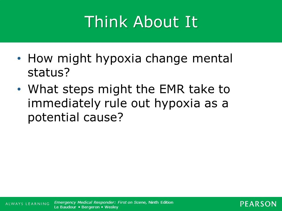 Think About It How might hypoxia change mental status