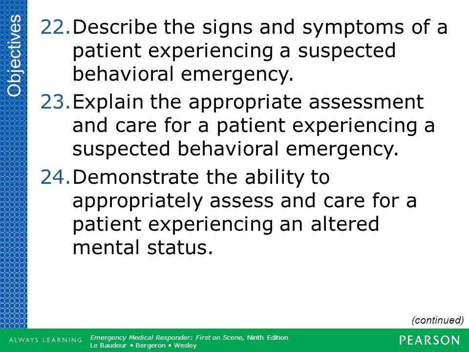 Objectives Describe the signs and symptoms of a patient experiencing a suspected behavioral emergency.