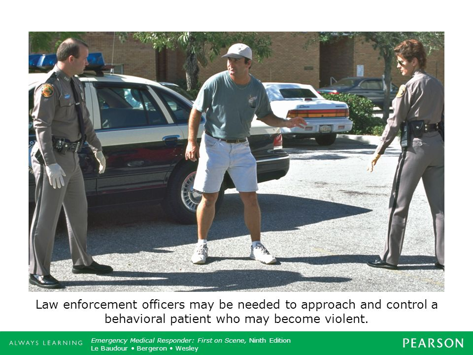 Law enforcement officers may be needed to approach and control a behavioral patient who may become violent.