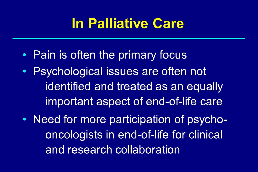 In Palliative Care Pain is often the primary focus
