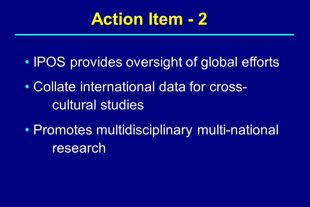 Action Item - 2 IPOS provides oversight of global efforts