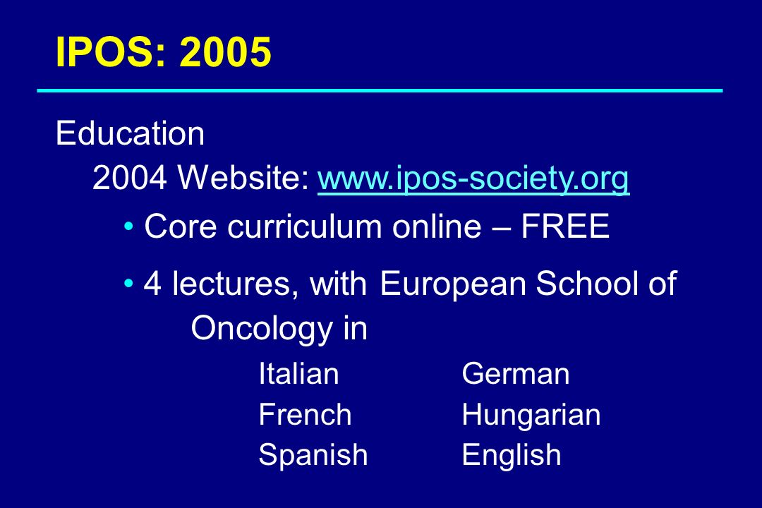 IPOS: 2005 Education 2004 Website: www.ipos-society.org