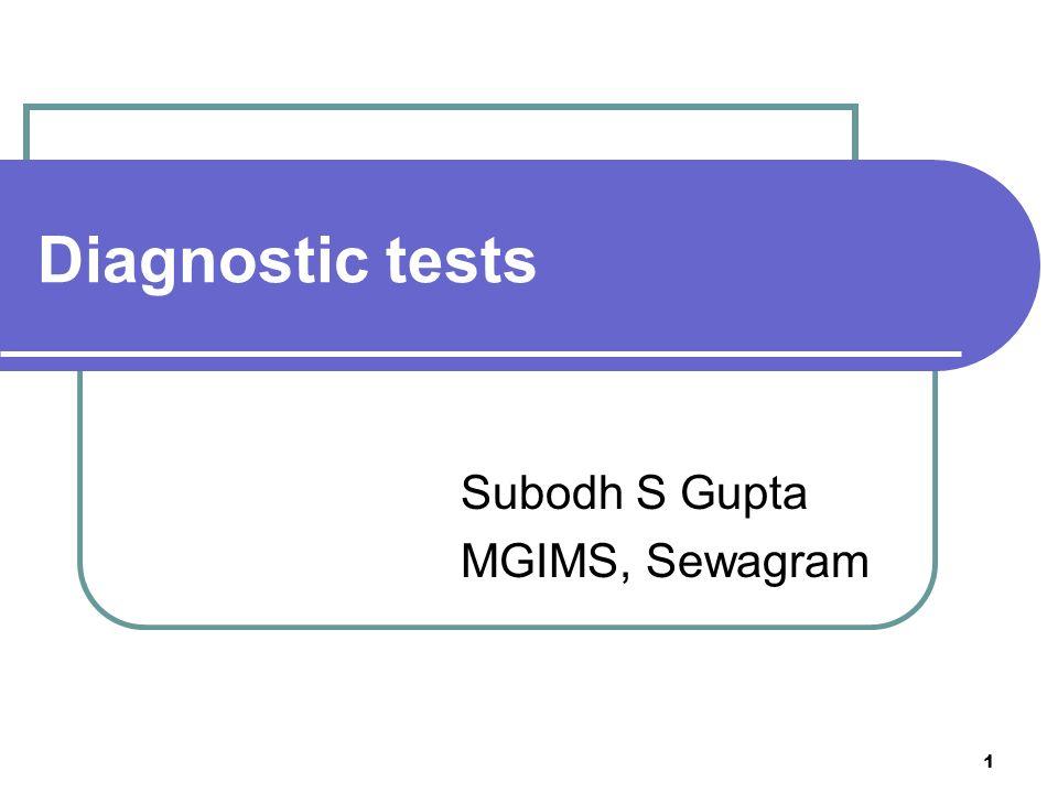 Diagnostic tests Subodh S Gupta MGIMS, Sewagram