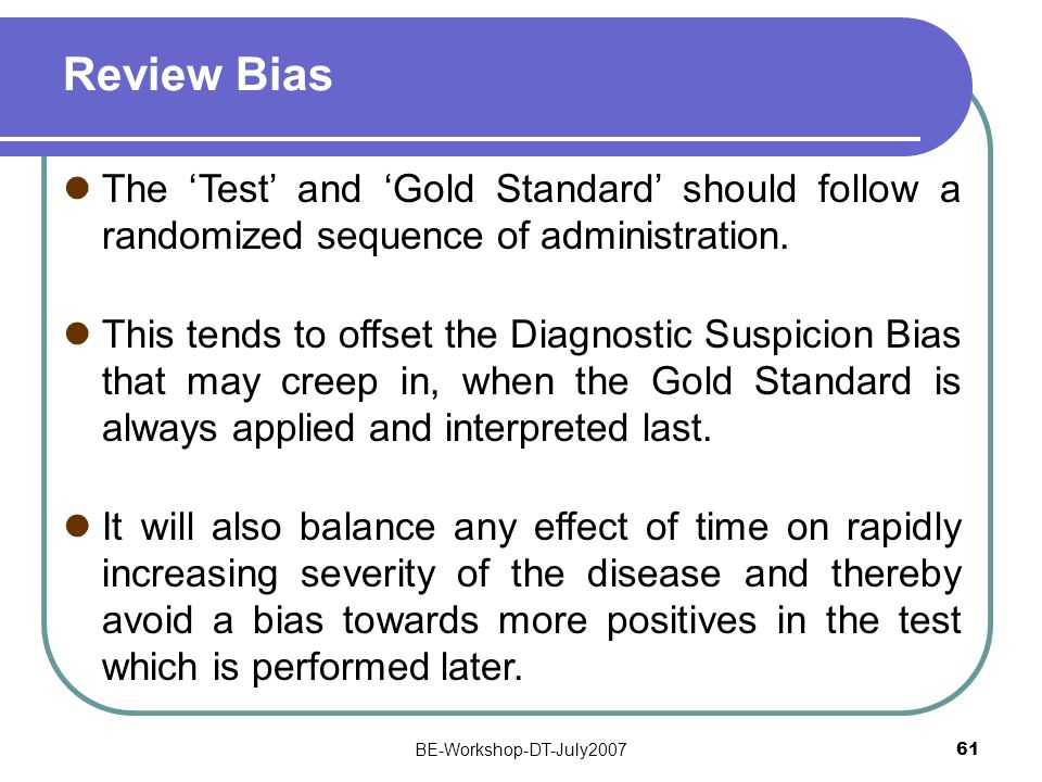 Review Bias The 'Test' and 'Gold Standard' should follow a randomized sequence of administration.