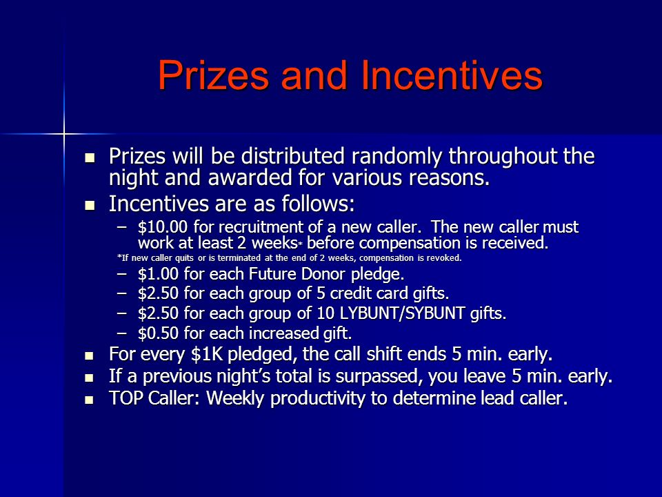 Prizes and Incentives Prizes will be distributed randomly throughout the night and awarded for various reasons.