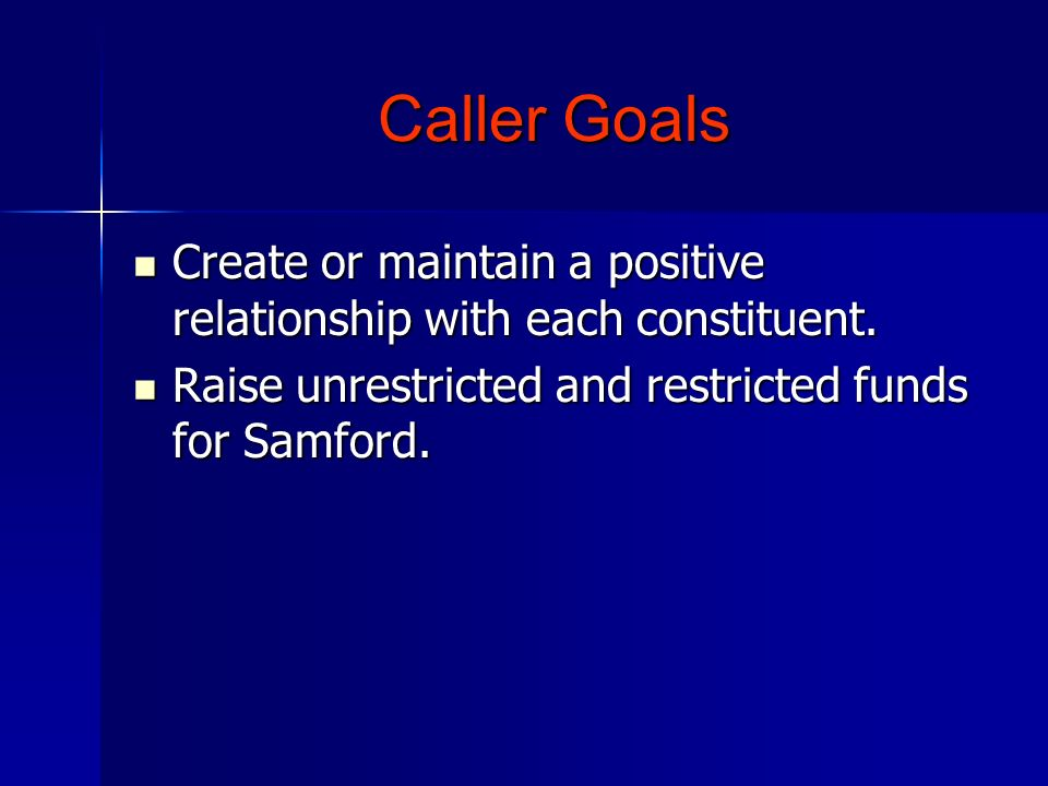 Caller Goals Create or maintain a positive relationship with each constituent.
