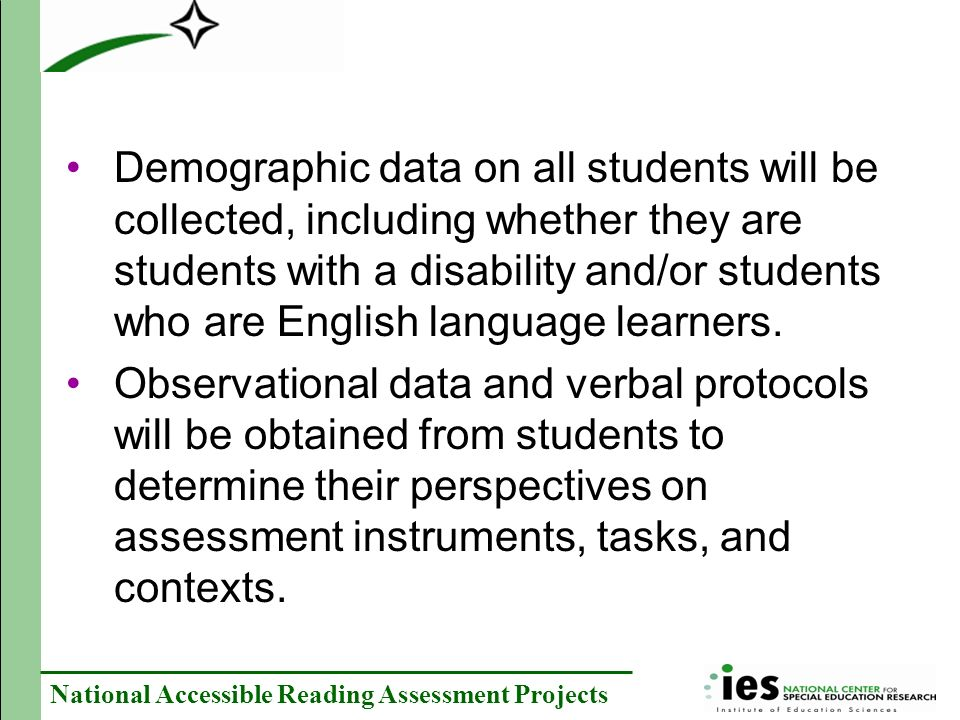 Demographic data on all students will be collected, including whether they are students with a disability and/or students who are English language learners.