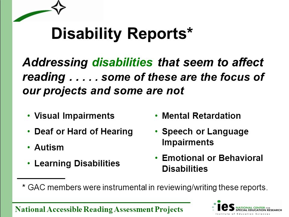 Disability Reports* Addressing disabilities that seem to affect reading . . . . . some of these are the focus of our projects and some are not.
