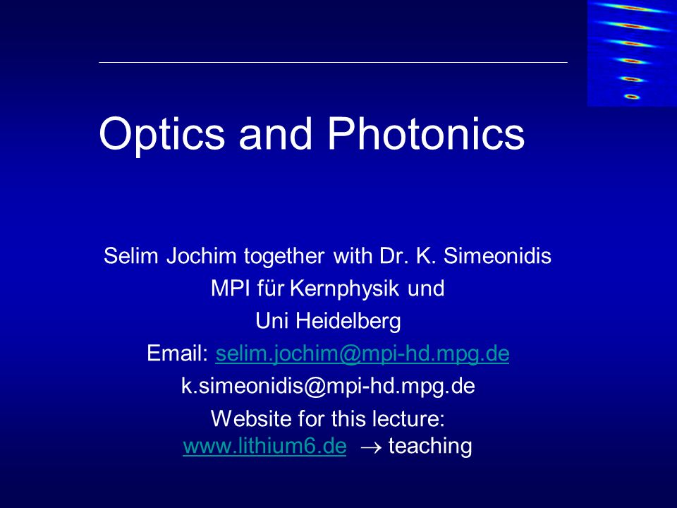 Optics and Photonics Selim Jochim together with Dr. K. Simeonidis