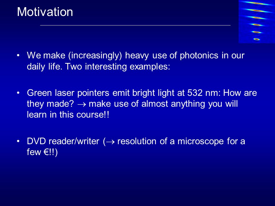MotivationWe make (increasingly) heavy use of photonics in our daily life. Two interesting examples: