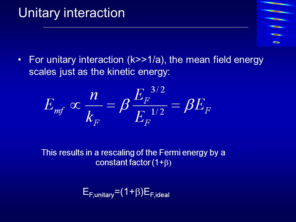 Unitary interaction For unitary interaction (k>>1/a), the mean field energy scales just as the kinetic energy: