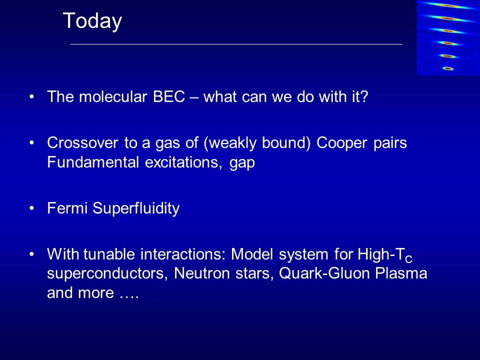 Today The molecular BEC – what can we do with it