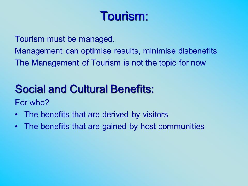 Tourism: Social and Cultural Benefits: Tourism must be managed.