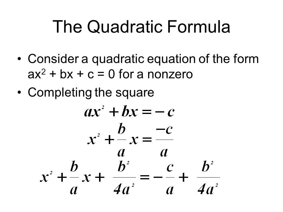 The Quadratic Formula Consider a quadratic equation of the form ax2 + bx + c = 0 for a nonzero.