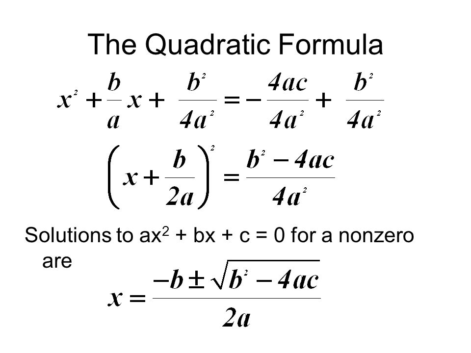 The Quadratic Formula Solutions to ax2 + bx + c = 0 for a nonzero are