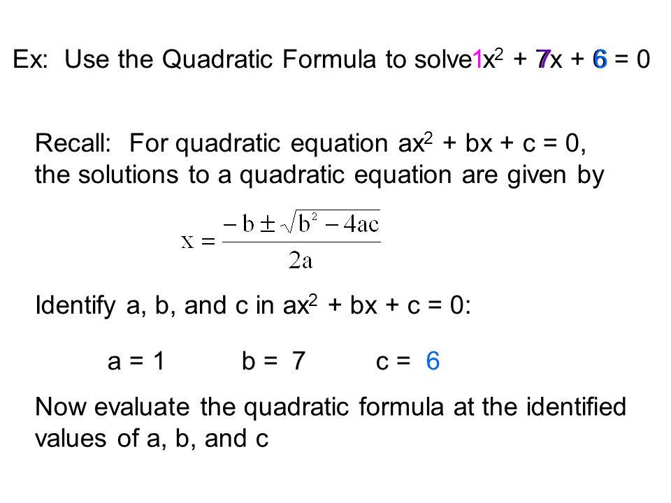 Ex: Use the Quadratic Formula to solve x2 + 7x + 6 = 0