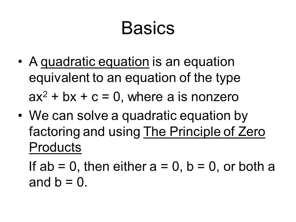 Basics A quadratic equation is an equation equivalent to an equation of the type. ax2 + bx + c = 0, where a is nonzero.