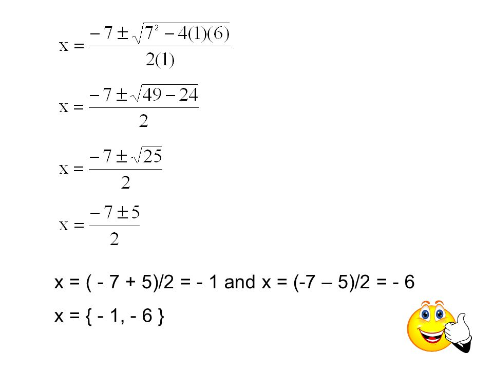 x = ( - 7 + 5)/2 = - 1 and x = (-7 – 5)/2 = - 6