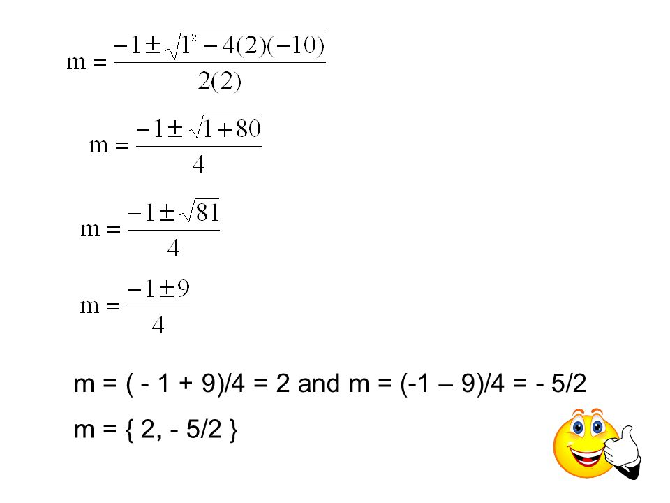 m = ( - 1 + 9)/4 = 2 and m = (-1 – 9)/4 = - 5/2